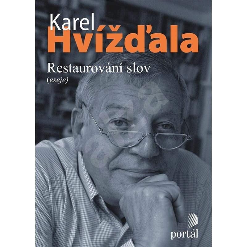 Restaurování slov  - Karel Hvížďala