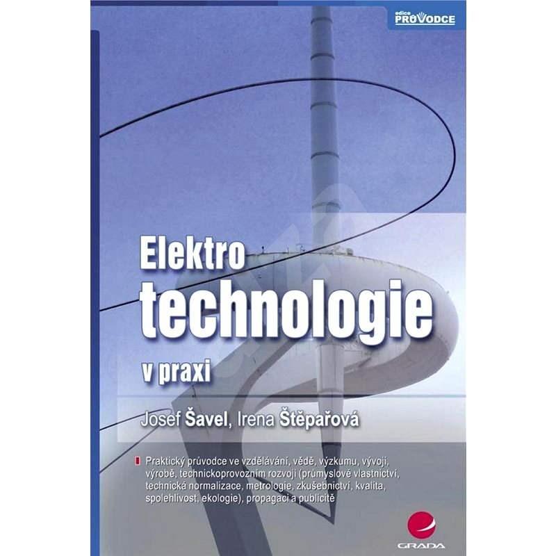 Elektrotechnologie v praxi - Josef Šavel