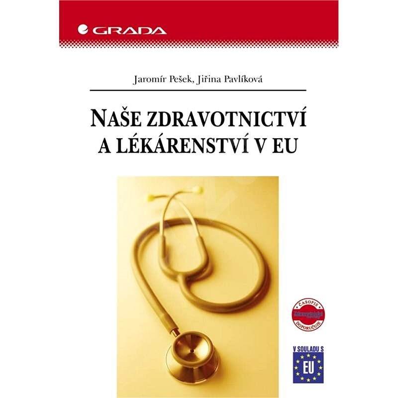 Naše zdravotnictví a lékárenství v EU - Jaromír Pešek