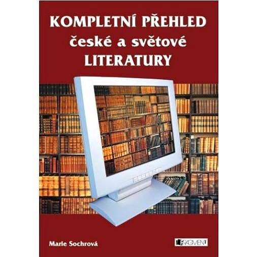 Kompletní přehled české a světové literatury - Marie Sochrová