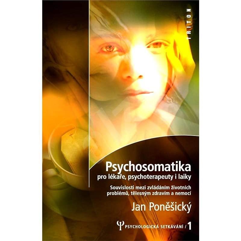 Psychosomatika pro lékaře, psychoterapeuty i laiky - PhDr. Jan Poněšický