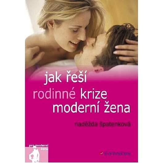 Jak řeší rodinné krize moderní žena - Naděžda Špatenková