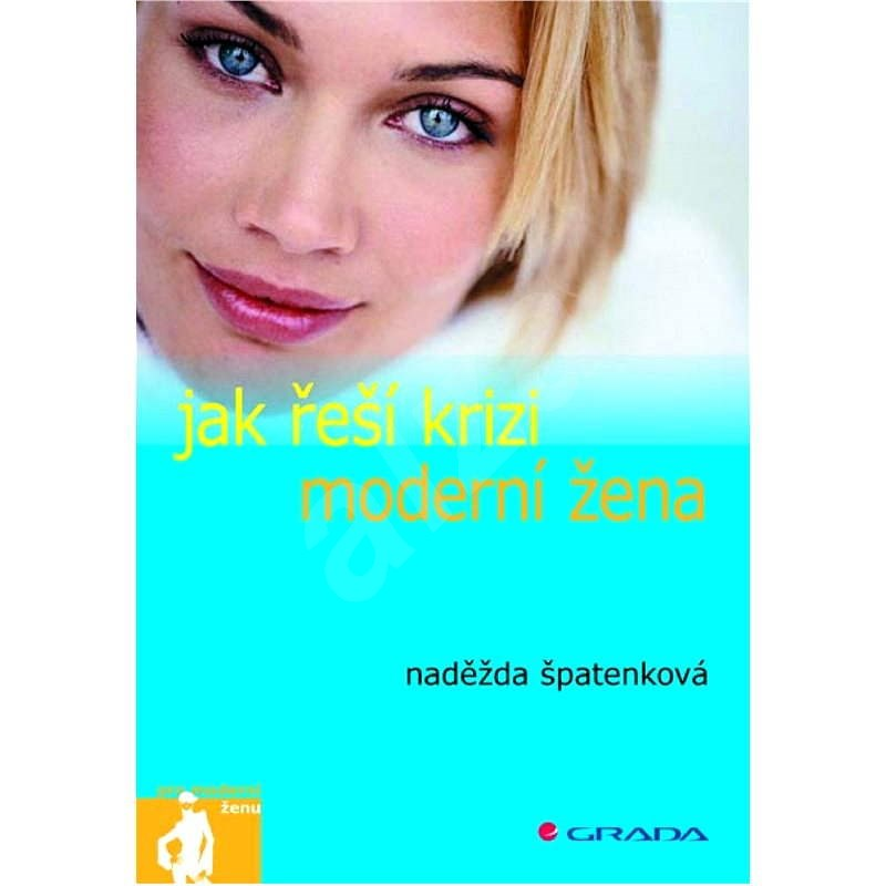 Jak řeší krizi moderní žena - Naděžda Špatenková