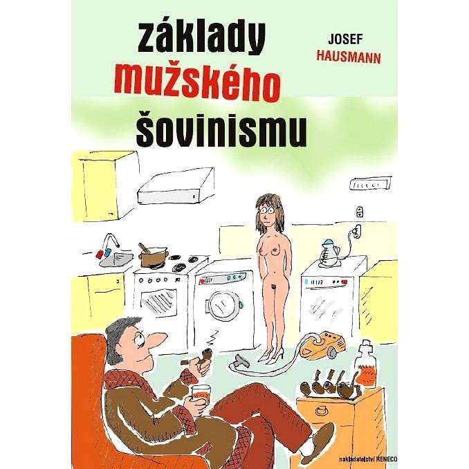 Základy mužského šovinismu - Josef Hausmann