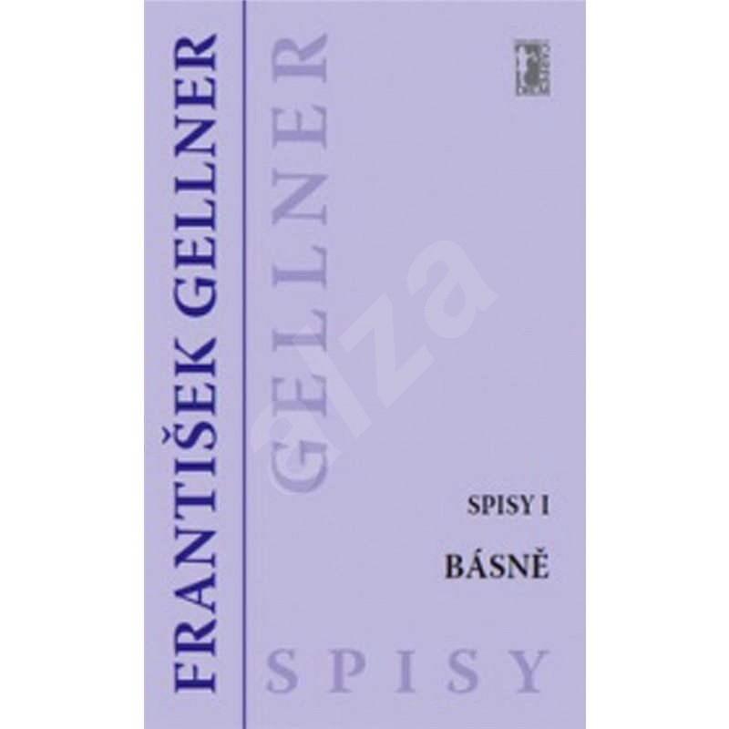 Básně - Spisy I - František Gellner