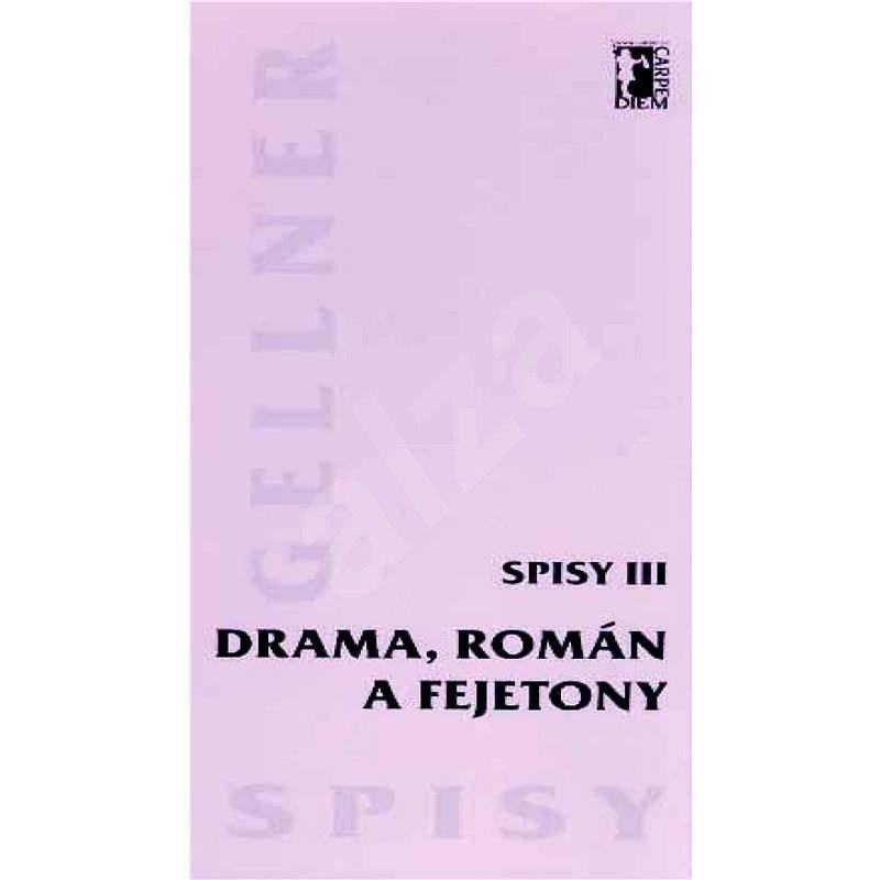 Drama, román a fejetony - Spisy III - František Gellner