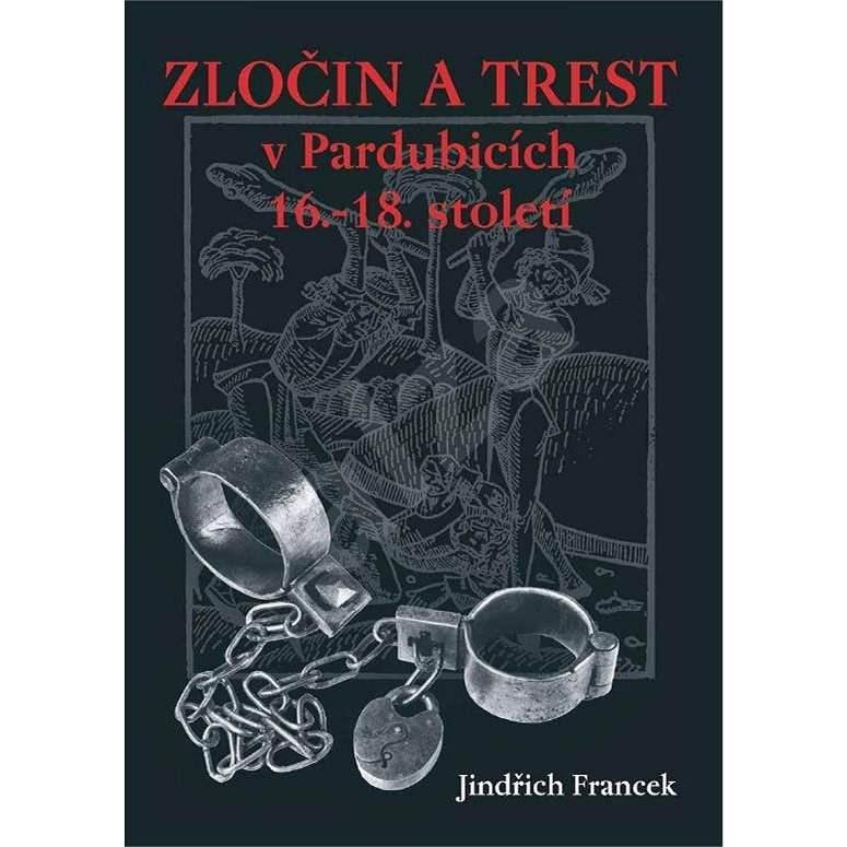 Zločin a trest v Pardubicích 16.–18. století - Jindřich Francek
