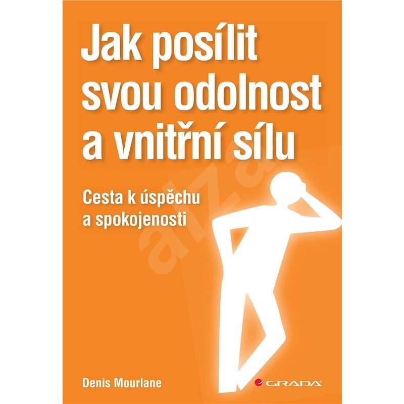 Jak posílit svou odolnost a vnitřní sílu - Denis Mourlane