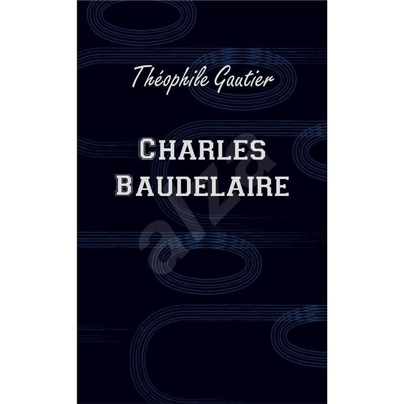 Charles Baudelaire - Théophile Gautier