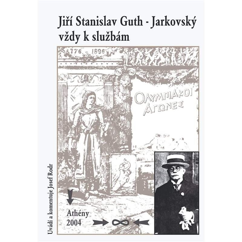 Jiří Stanislav Guth-Jarkovský vždy k službám - Josef Rodr