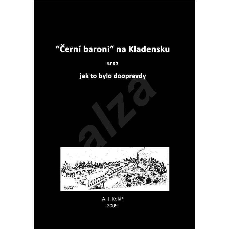 Černí baroni na Kladensku - A. J. Kolář