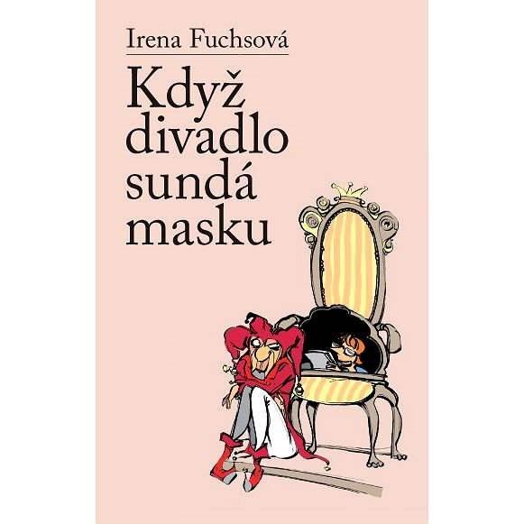 Když divadlo sundá masku - Irena Fuchsová