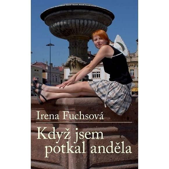 Když jsem potkal anděla - Irena Fuchsová