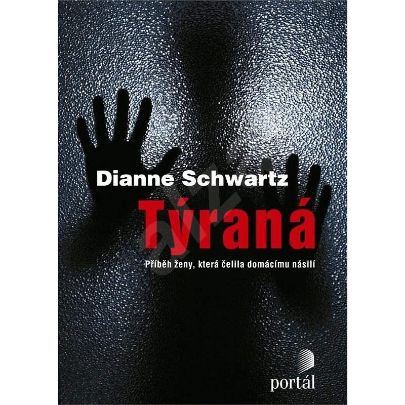 Týraná - Dianne Schwartz