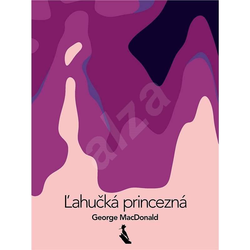 Ľahučká princezná - George MacDonald