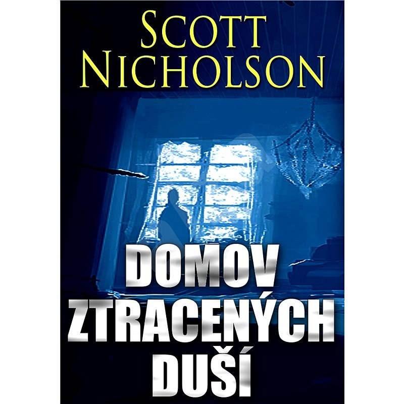 Domov ztracených duší - Scott Nicholson