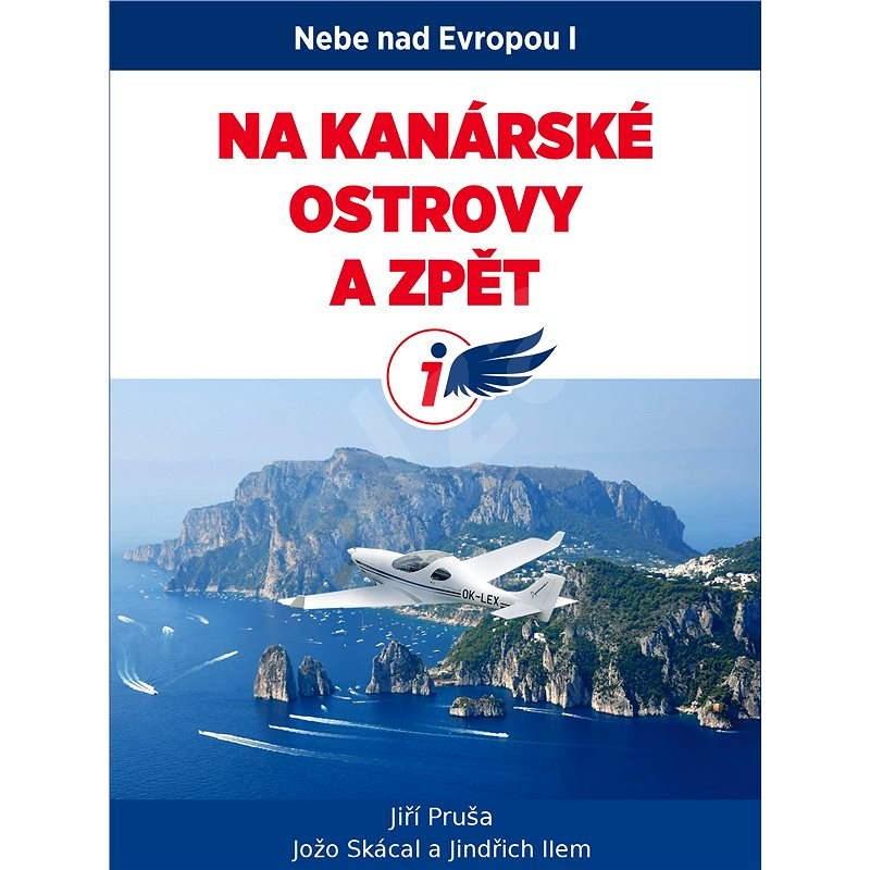 Nebe nad Evropou I. : Kanárské ostrovy a zpět - Jiří Pruša