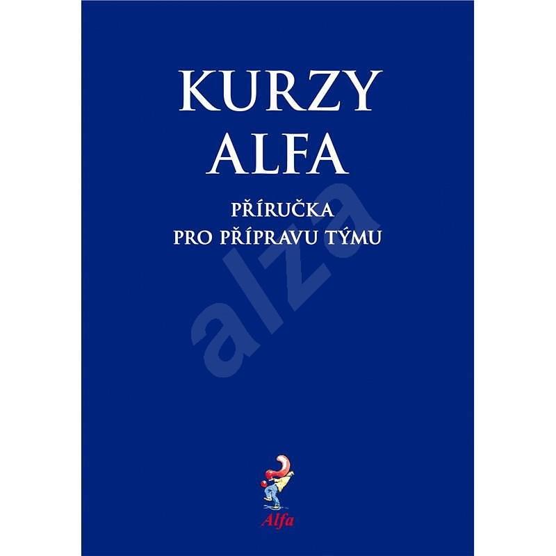 Kurzy Alfa – příručka pro přípravu týmu - Alfa