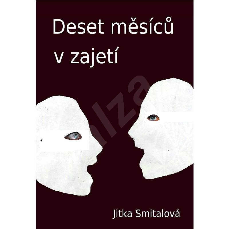 Deset měsíců v zajetí - Jitka Smitalová