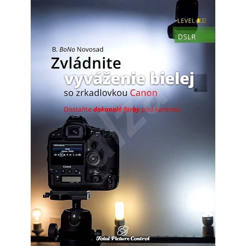 Zvládnite vyváženie bielej so zrkadlovkou Canon - B. Bono Novosad