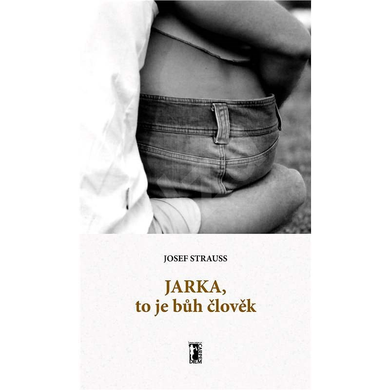 Jarka, to je bůh člověk - Josef Strauss