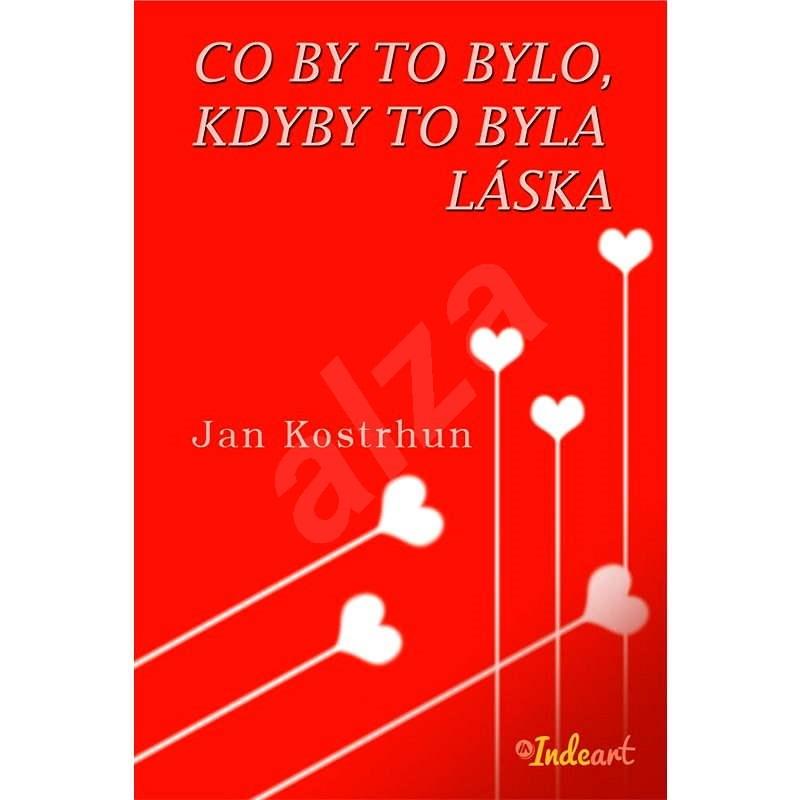 Co by to bylo, kdyby to byla láska - Jan Kostrhun
