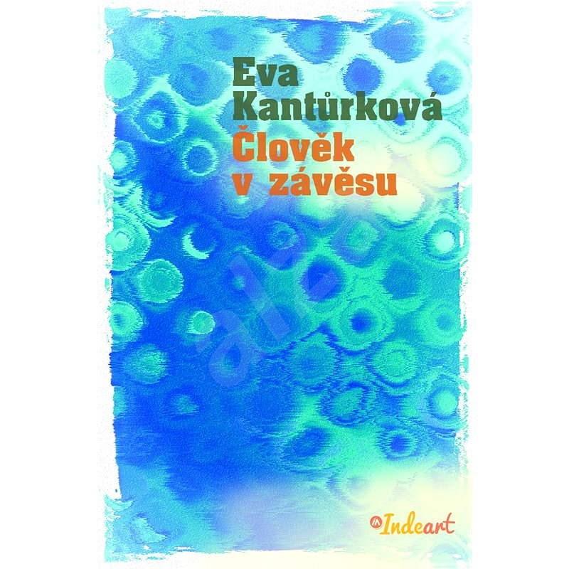 Člověk v závěsu - Eva Kantůrková