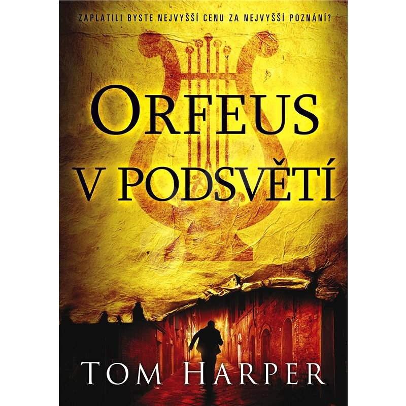 Orfeus v podsvětí - Tom Harper