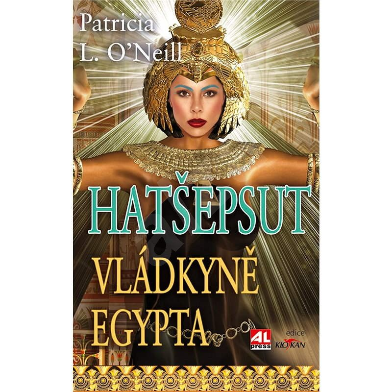 Hatšepsut, vládkyně Egypta - Patricia L. O'Neill