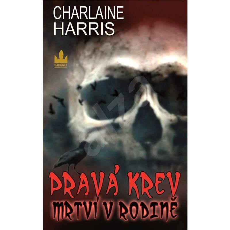 Pravá krev – Mrtví v rodině - Charlaine Harris