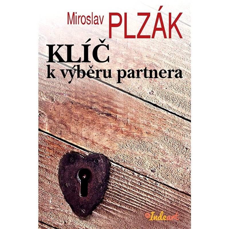 Klíč k výběru partnera pro manželství - MUDr. Miroslav Plzák CSc.