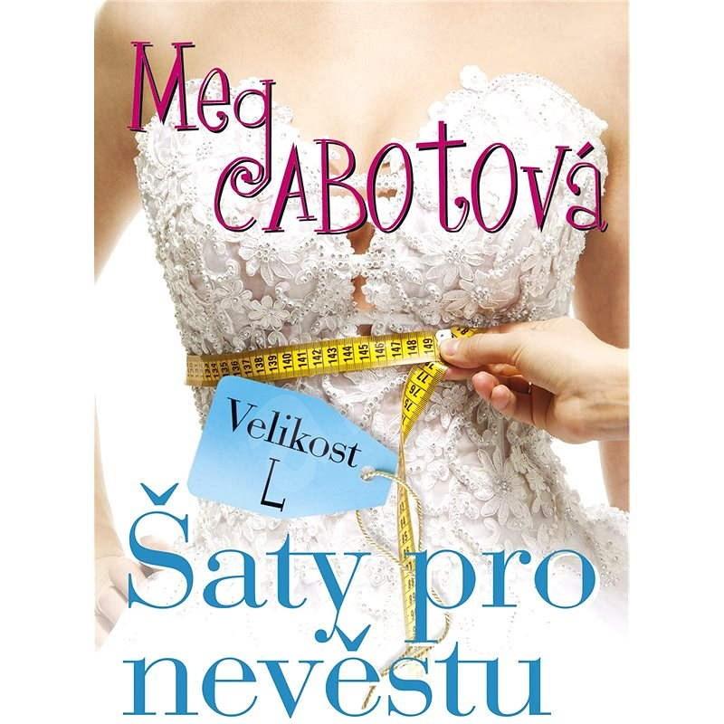 Velikost L: Šaty pro nevěstu - Meg Cabotová