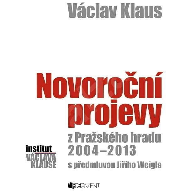 Václav Klaus – Novoroční projevy z Pražského hradu 2004-2013 - Prof. Ing. Václav Klaus CSc.