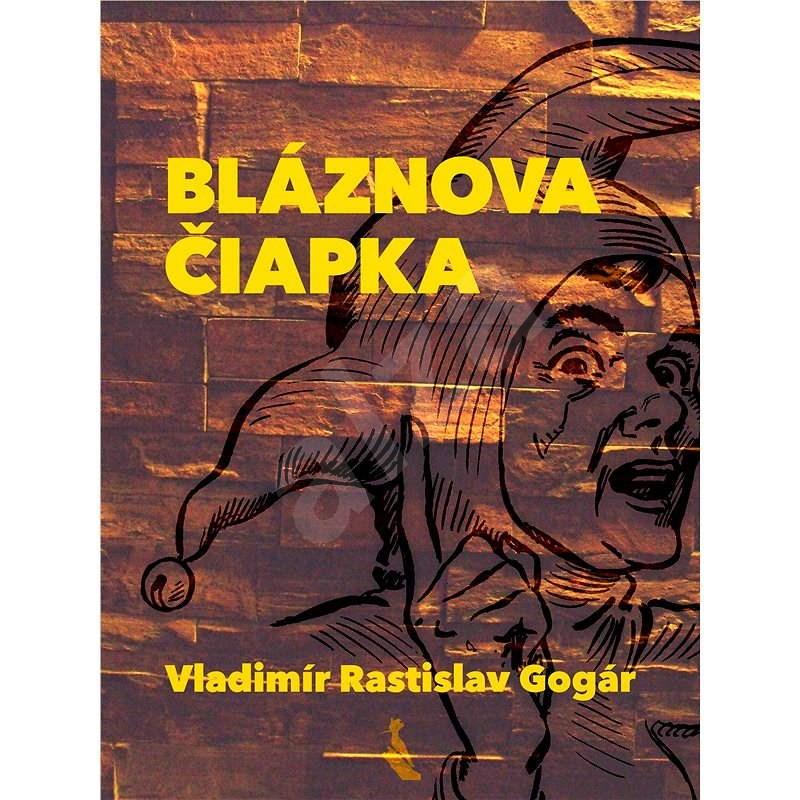 Bláznova čiapka - Vladimír Rastislav Gogár