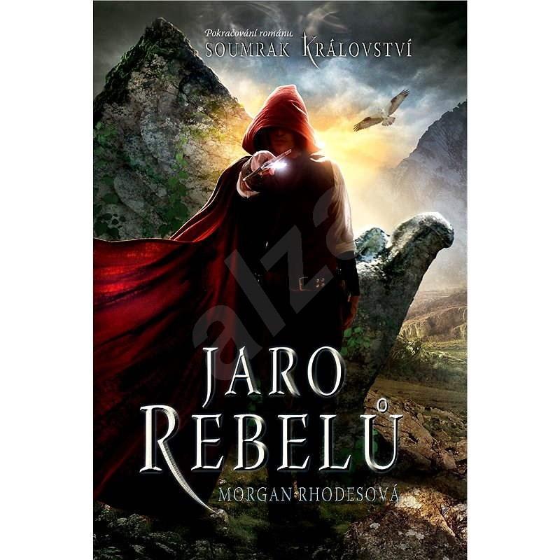Soumrak království - Jaro rebelů - Morgan Rhodesová