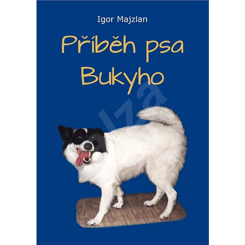 Příběh psa Bukyho - Igor Majzlan