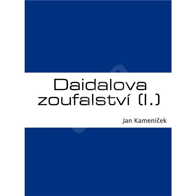 Daidalova zoufalství (I.) - Jan Kameníček