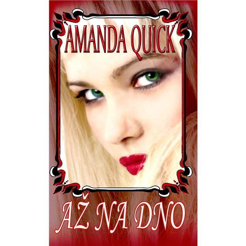 Až na dno - Amanda Quick
