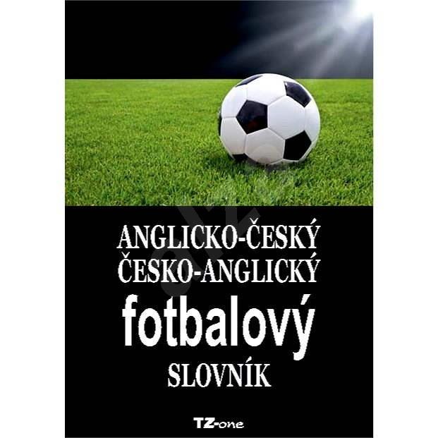 Anglicko-český / česko-anglický fotbalový slovník - kolektiv autorů TZ-one