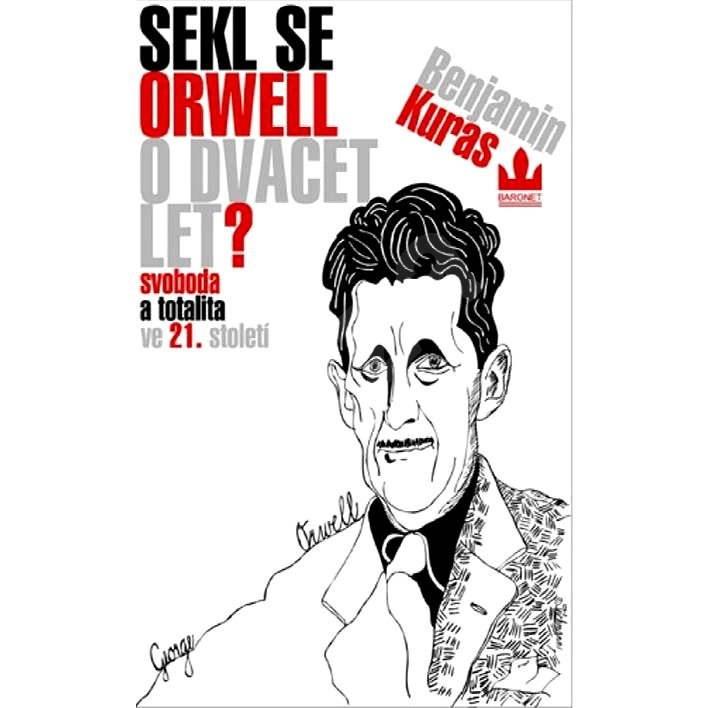 Sekl se Orwell o dvacet let? - Benjamin Kuras