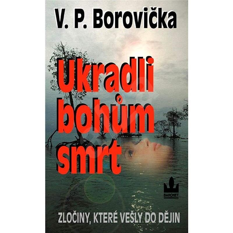Ukradli bohům smrt - V.P. Borovička