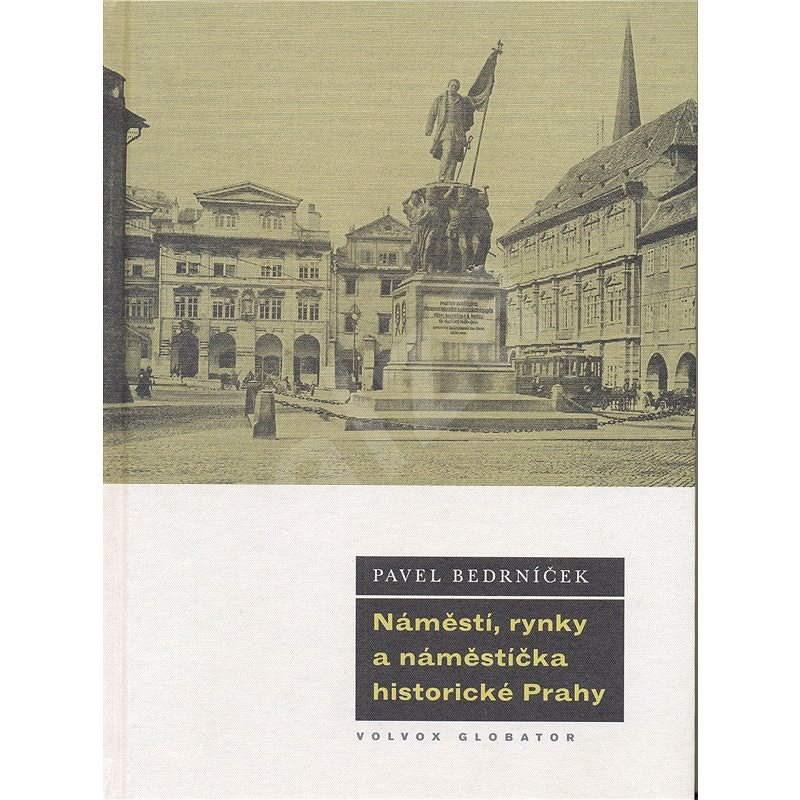 Náměstí, rynky a náměstíčka historické Prahy - Pavel Bedrníček