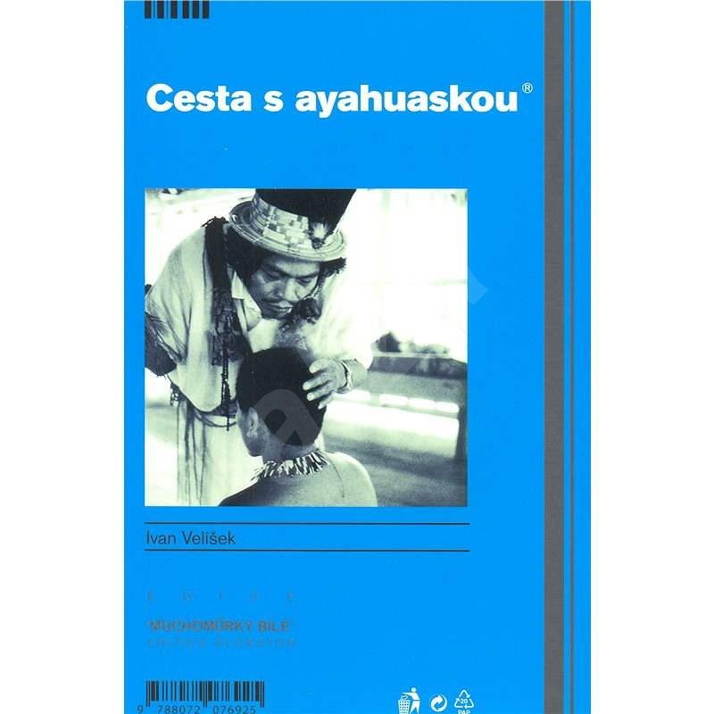 Cesta s ayahuskou - Ivan Velíšek