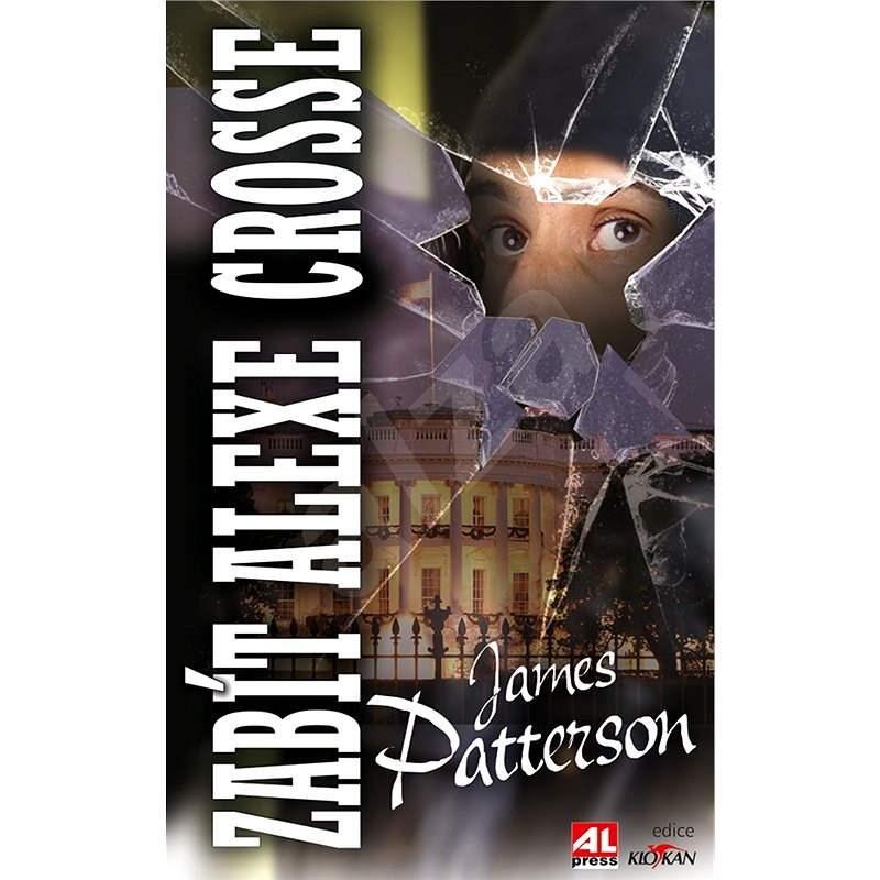 Zabít Alexe Crosse - James Patterson