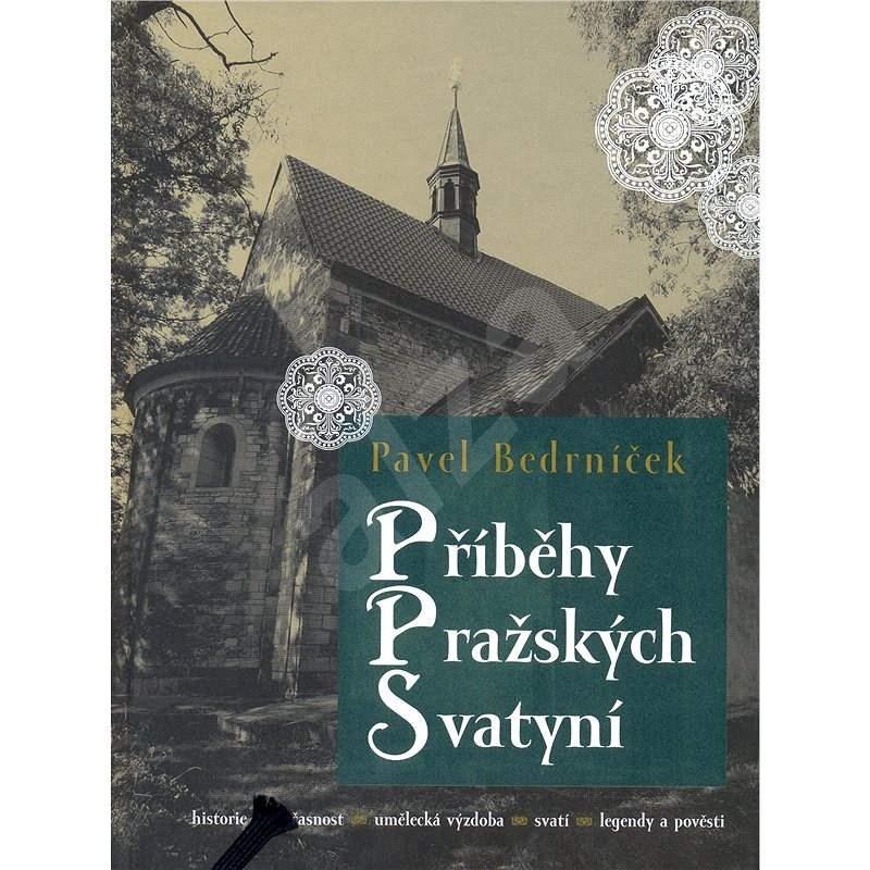 Příběhy pražských svatyní - Pavel Bedrníček