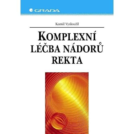 Komplexní léčba nádorů rekta - Kamil Vysloužil