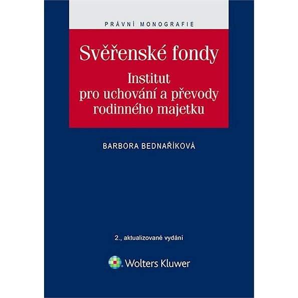 Svěřenské fondy. Institut pro uchování a převody rodinného majetku - 2., aktualizované vydání - Barbora Bednaříková