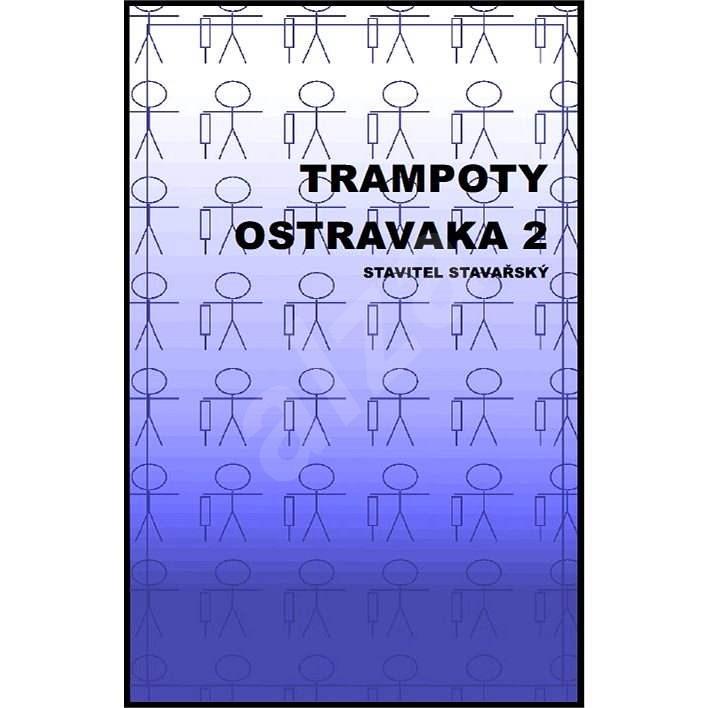 Trampoty Ostravaka 2 - Stavitel Stavařský