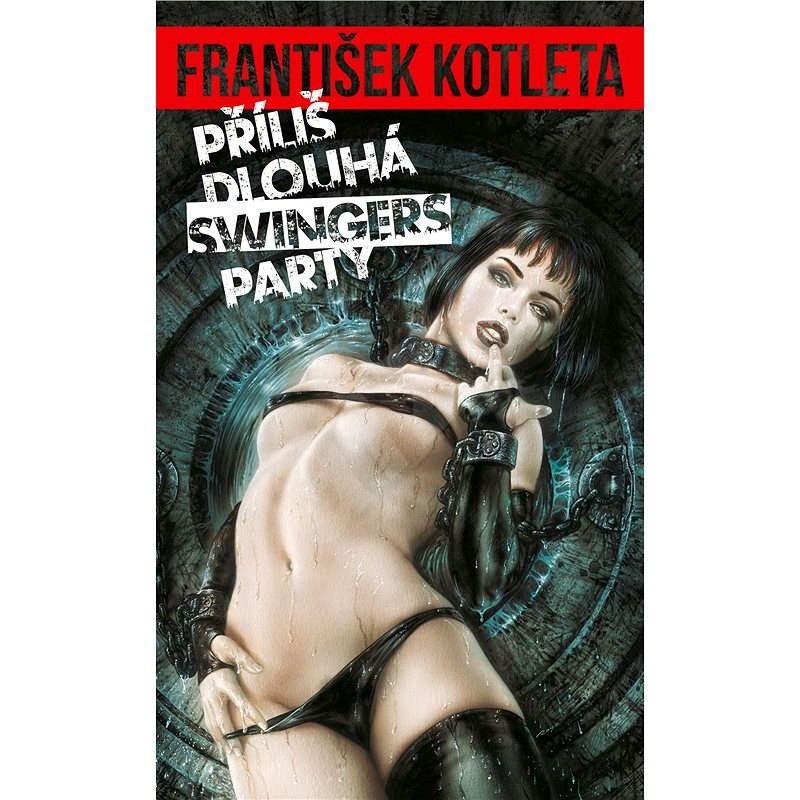 Příliš dlouhá swingers party - František Kotleta