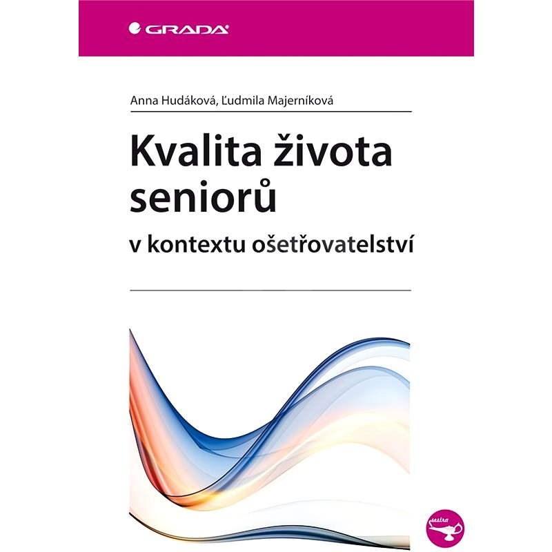 Kvalita života seniorů v kontextu ošetřovatelství - Anna Hudáková